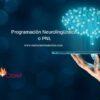 Qué es laProgramación Neurolingüística o PNL