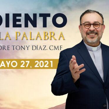 Reflexiones de las Lecturas del 27 de Mayo del 2021 con el Padre Tony Díaz