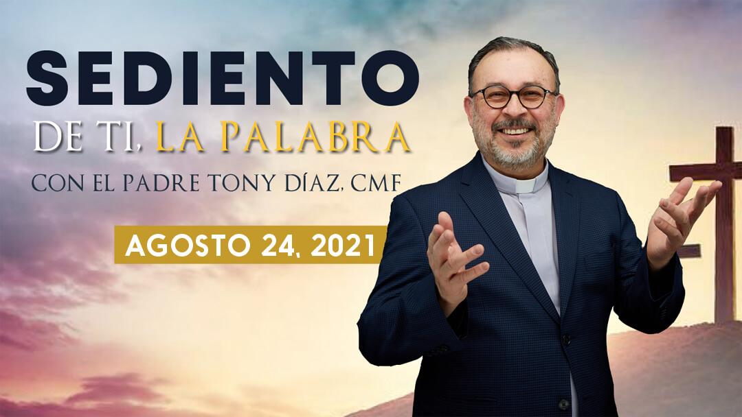 El Evangelio de Hoy con el Padre Tony Díaz, cmf. 24 de Agosto del 2021