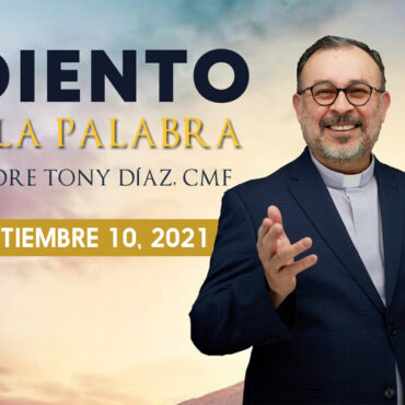 El Evangelio de Hoy con el Padre Tony Díaz, cmf. 10 de Septiembre del 2021