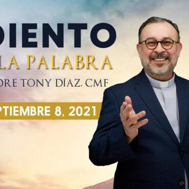 El Evangelio De Hoy Con El Padre Tony Díaz, Cmf. 8 De Septiembre Del 2021