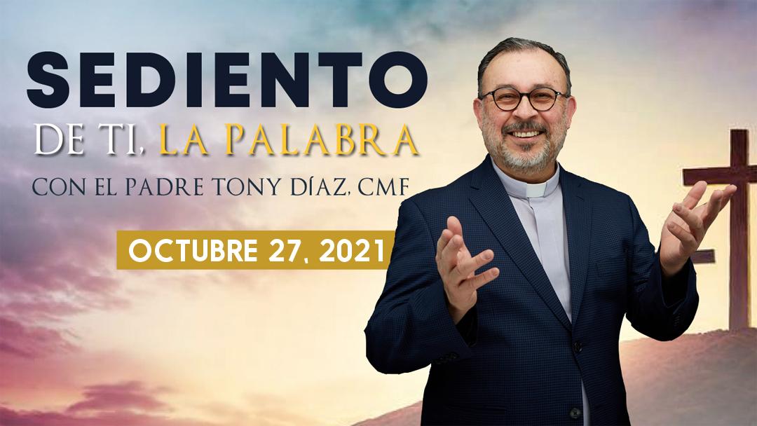 El Evangelio de Hoy con el Padre Tony Díaz, cmf. 27 de Octubre del 2021